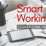 Cosa è e come fare smart working